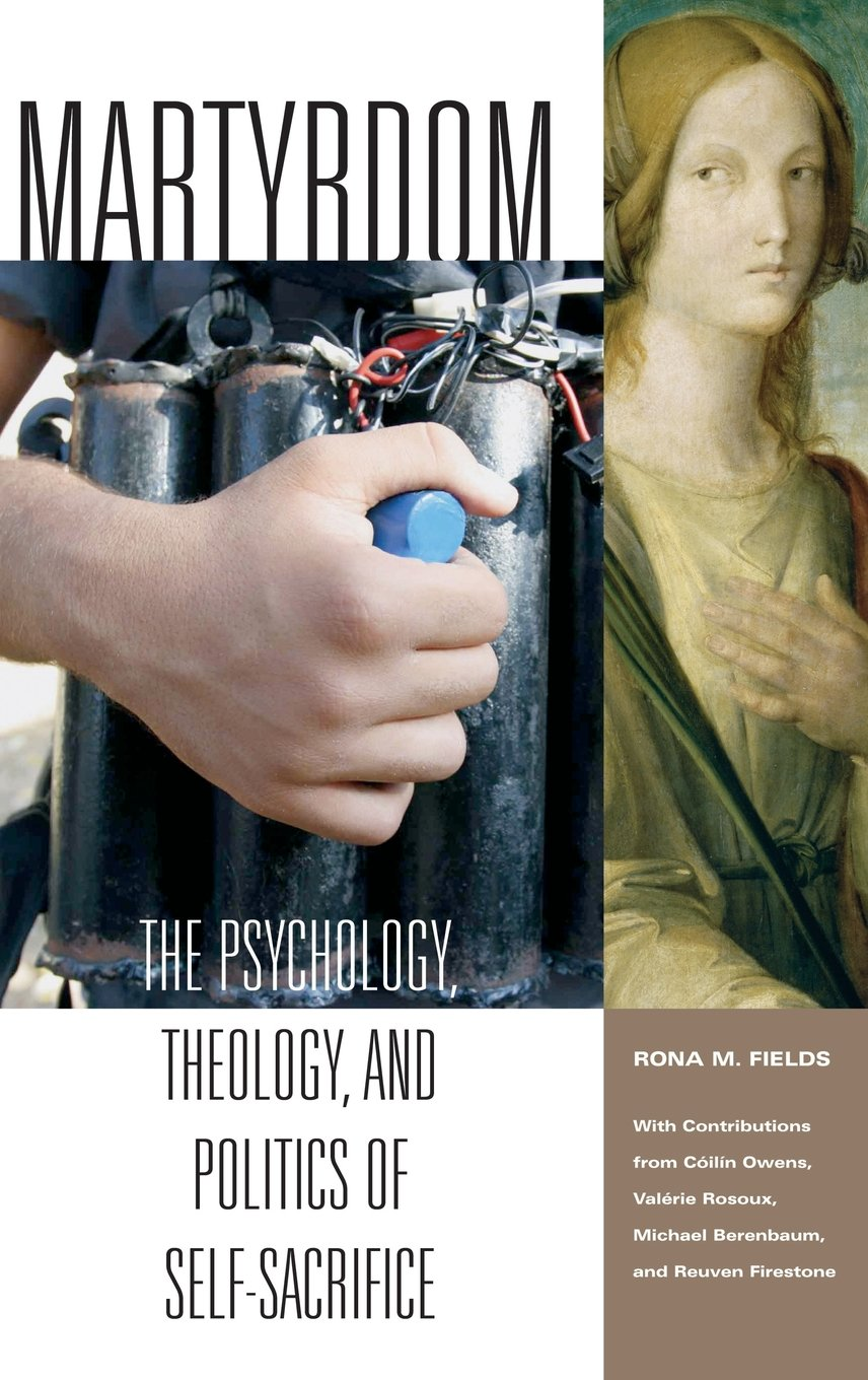 Download Martyrdom: The Psychology, Theology, and Politics of Self-Sacrifice (Contemporary Psychology) PDF