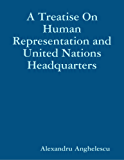 A Treatise On Human Representation and United Nations Headquarters