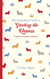 Her Ladyship's Guide to Greeting the Queen: and Other Questions of Modern Etiquette