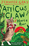 Atticus Claw Hears a Roar (Atticus Claw- World's Greatest Cat Detective)