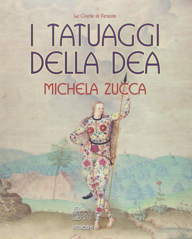 I tatuaggi della Dea Copertina flessibile – 1 gen 2015 Michela Zucca Venexia 8897688888 Antropologia