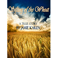 Sifting of the Wheat: A True Story (English Edition)
