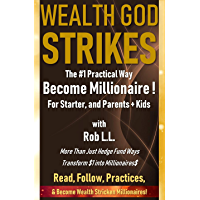 Wealth God Strikes: #1 Practical Way To Become Millionaire. For Starter, and Parents + Kids (English Edition)