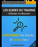 Espionnez les fonds ...et imitez-les ! (Les guides du trading t. 1)
