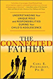 The Connected Father: Understanding Your Unique Role and Responsibilities during Your Child's Adolescence