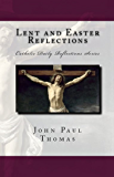 Lent and Easter Reflections (Catholic Daily Reflections Series Book 2)