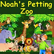 Noah's Petting Zoo: Teach Your Child to Love Animals and to Help Friends (Bedtimes Story Fiction Children's Picture Book Book 1)