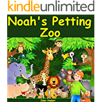 Noah's Petting Zoo: Help Kids ages 3 4 5 6 7 8 Go to Sleep With a Smile (Illustrated Bedtime Stories for Children Ages 3-5, that Every Parent will Enjoy Book 1)