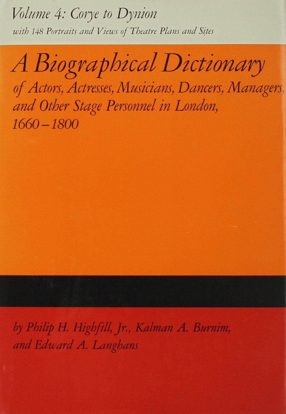 A Biographical Dictionary of Actors, Volume 4, Corye to Dynion: Actresses, Musicians, Dancers, Managers, and Other Stage Personnel in London, ... Dictionary of Actors & Actresses, 1660-1800)
