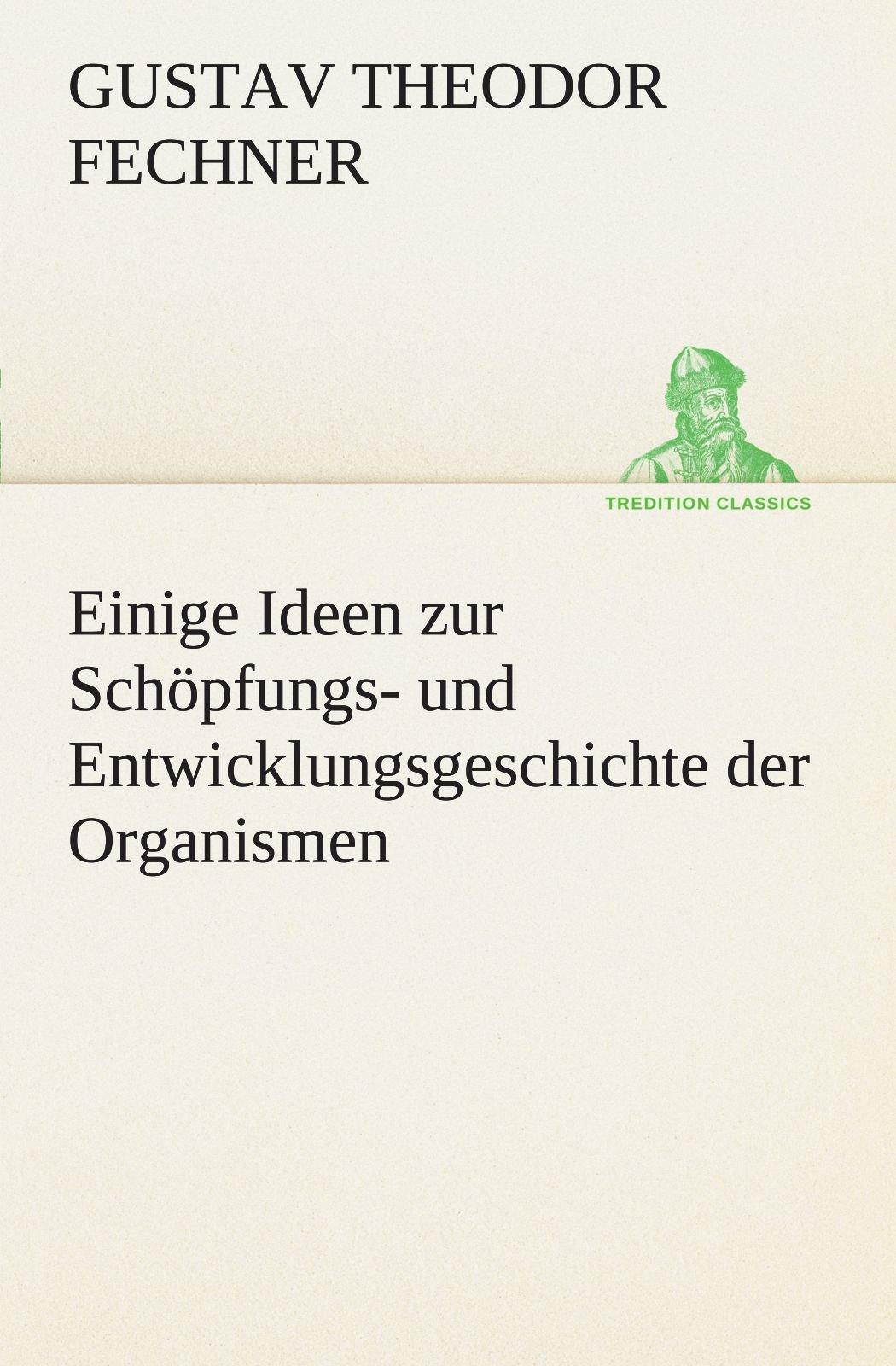 Download Einige Ideen zur Schöpfungs- und Entwicklungsgeschichte der Organismen (TREDITION CLASSICS) (German Edition) pdf epub