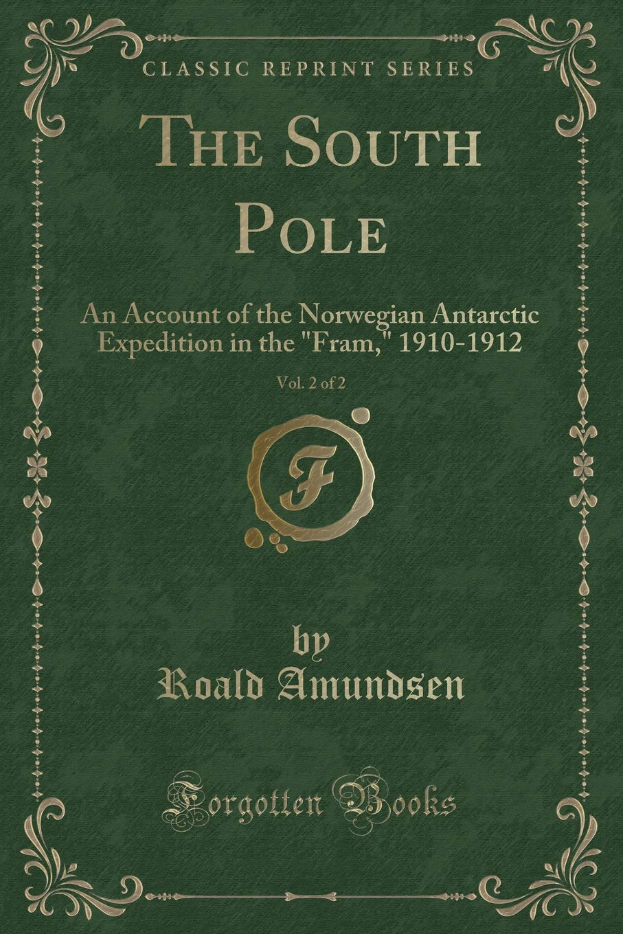 """The South Pole, Vol. 2 of 2: An Account of the Norwegian Antarctic Expedition in the """"Fram,"""" 1910-1912 (Classic Reprint) pdf"""