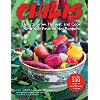 Chilis: How to Grow, Harvest, and Cook with Your Favorite Hot Peppers, with 200 Varieties and 50 Spicy Recipes