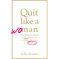 Quit Like a Woman: The Radical Choice to Not Drink in a Culture Obsessed with Alcohol (English Edition)