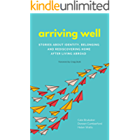 Arriving Well: Stories about identity, belonging, and rediscovering home after living abroad