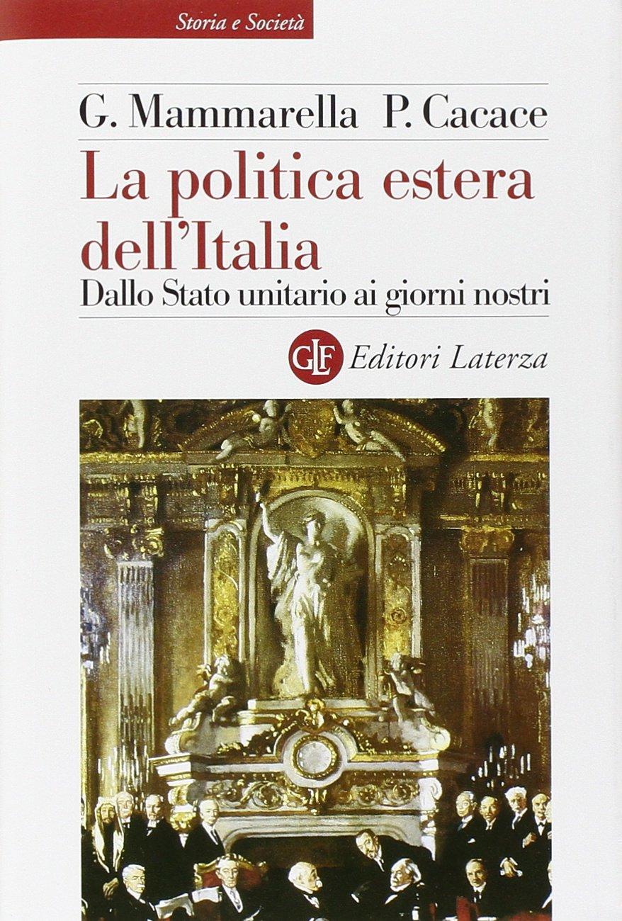 Amazon.it: La politica estera dell'Italia. Dallo Stato unitario ai giorni  nostri - Giuseppe Mammarella, Paolo Cacace - Libri