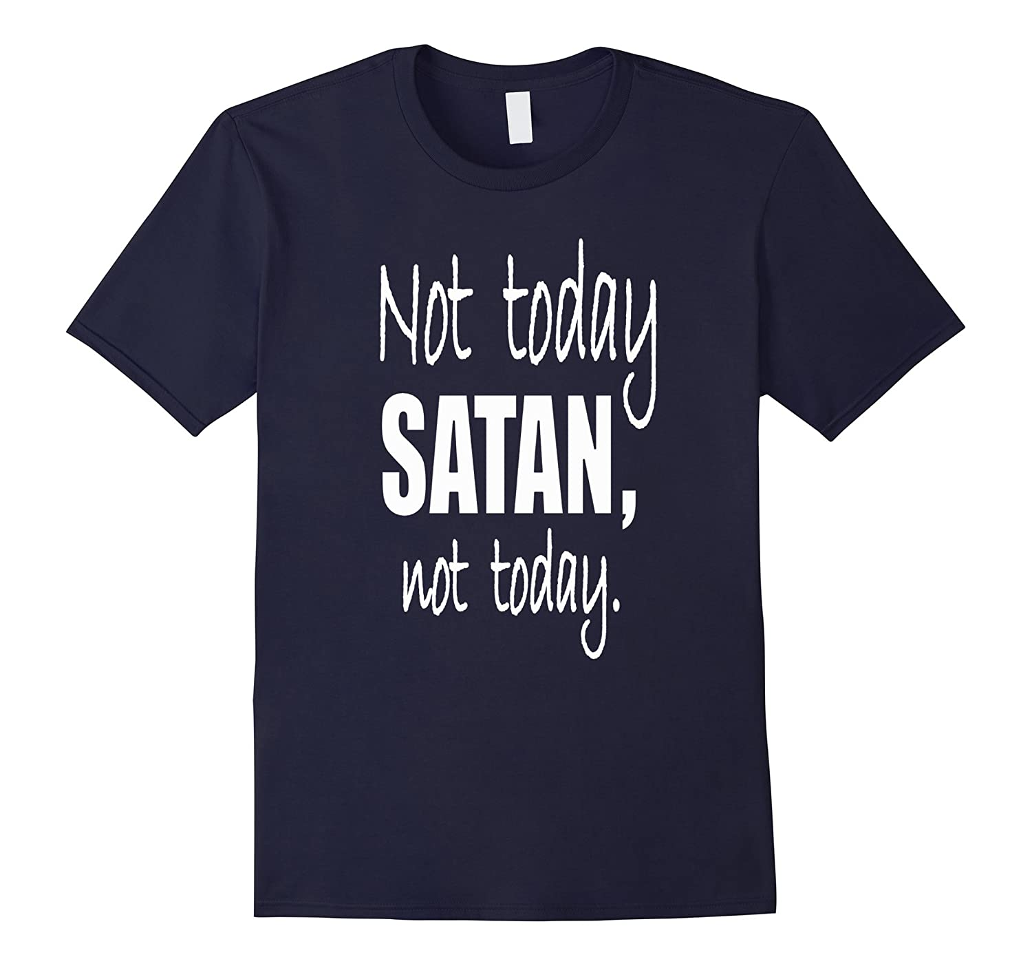 Not Today Satan Tshirt- (women and men)-FL