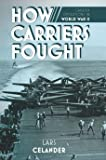 How Carriers Fought: Carrier Operations in WWII (English Edition)