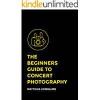 The Beginners Guide To Concert Photography (English Edition)