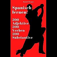 Spanisch lernen: 200 Adjektive, 200 Verben & 200 Substantive / Vokabeln + Lernstrategie mit Karteikarten (Wörter für Anfänger, Erwachsene & Kinder) - einfaches Lernen - Kindle (German Edition)