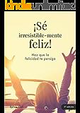 ¡Sé irresistible-mente feliz!