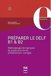 Préparer le DELF B1 et B2 : Méthodologie de lépreuve de production écrite,
