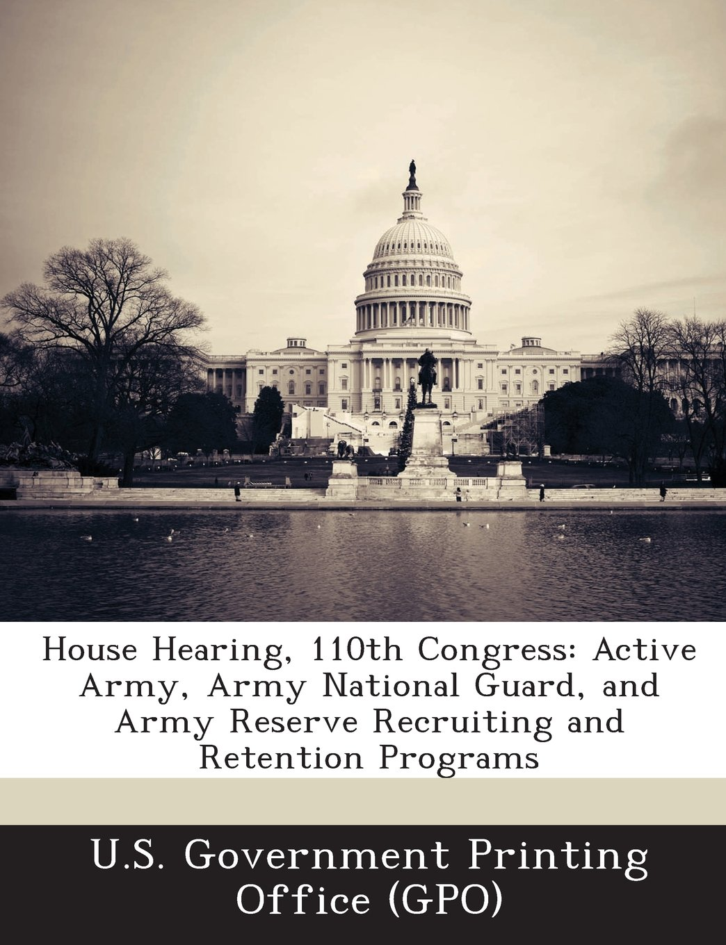 Download House Hearing, 110th Congress: Active Army, Army National Guard, and Army Reserve Recruiting and Retention Programs PDF Text fb2 ebook