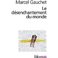 DÉSENCHANTEMENT DU MONDE (LE) : UNE HISTOIRE POLITIQUE DE LA RELIGION