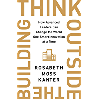 Think Outside The Building: How Advanced Leaders Can Change the World One Smart Innovation at a Time (English Edition)