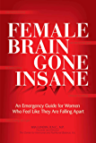 Female Brain Gone Insane: An Emergency Guide For Women   Who Feel Like They Are Falling Apart