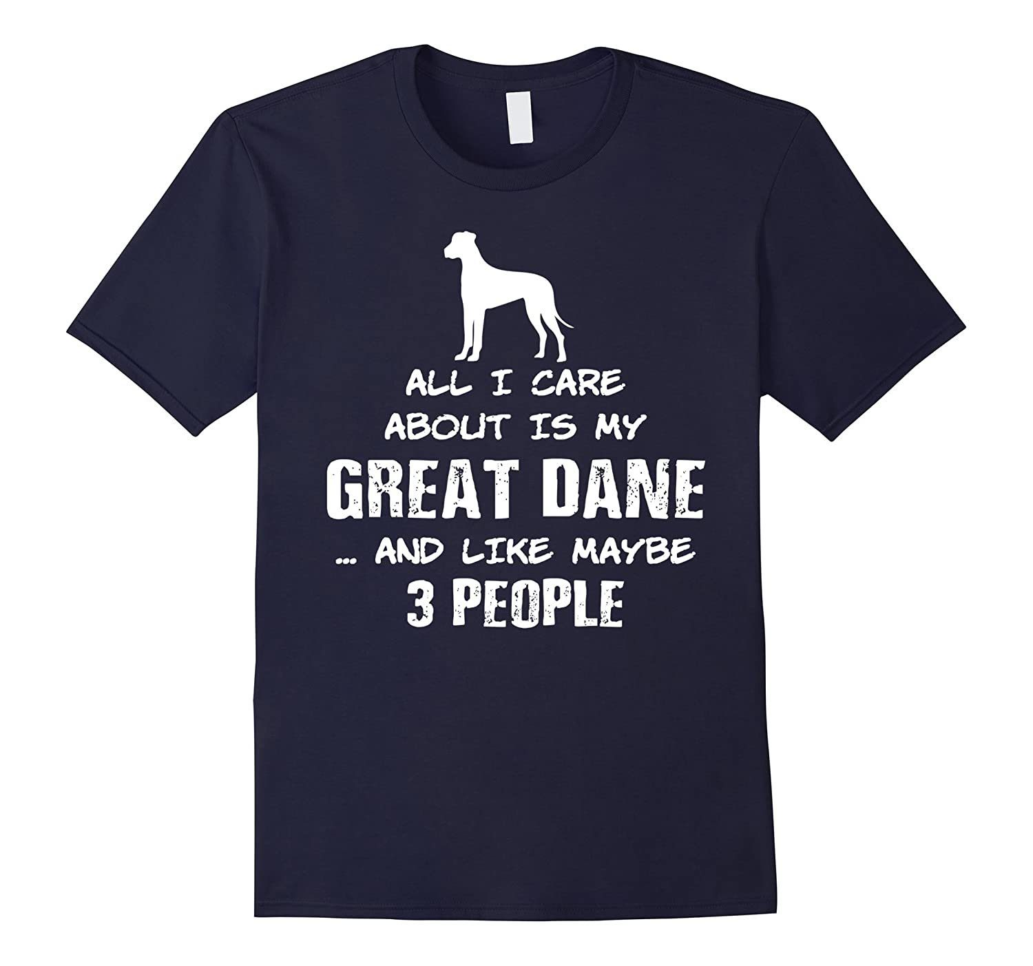 All I Care About Is My Great Dane Dog T-Shirt-Art