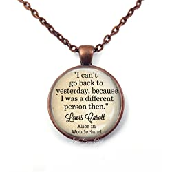 I Cant Go Back to Yesterday - Alice in Wonderland Literary Quote Jewelry