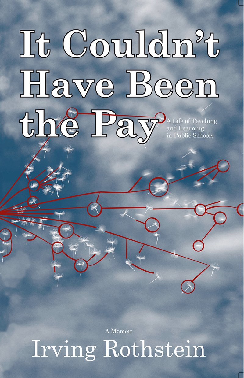 It Couldn\'t Have Been the Pay: A Life of Teaching and Learning in ...