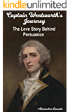 Captain Wentworth's Journey: The Love Story Behind Persuasion (Classics Retold Book 1)
