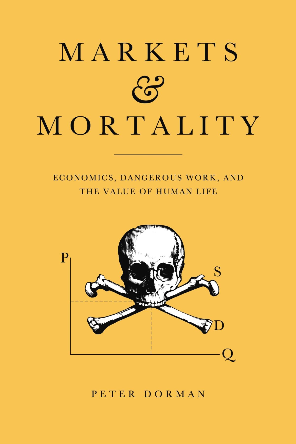 markets and mortality economics dangerous work and the value of markets and mortality economics dangerous work and the value of human life peter dorman 9780521123044 amazon com books