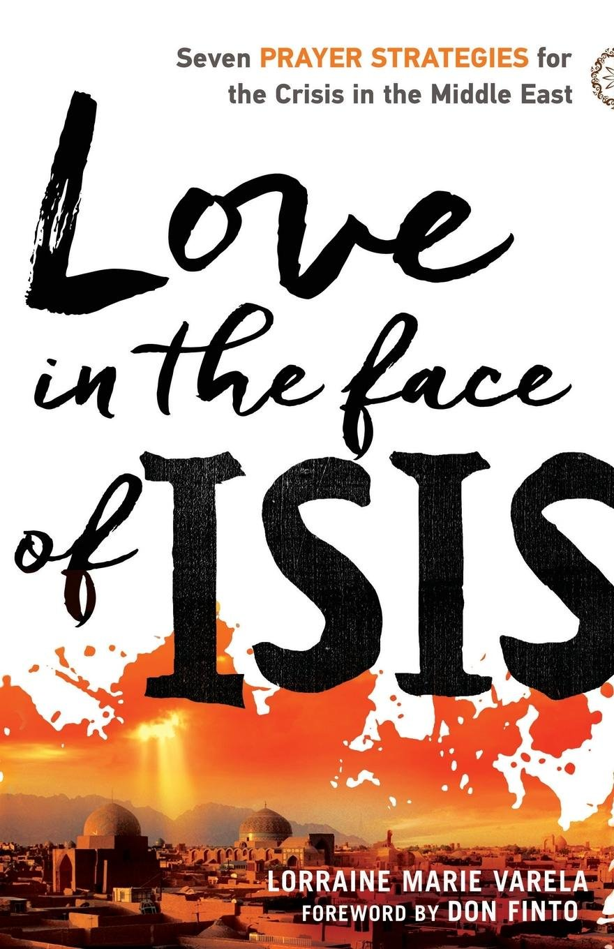 Read Online Love in the Face of ISIS: Seven Prayer Strategies for the Crisis in the Middle East PDF