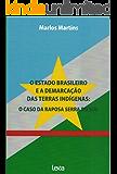 O estado brasileiro e a demarcação das terras indígenas: o caso da Raposa Serra do Sol