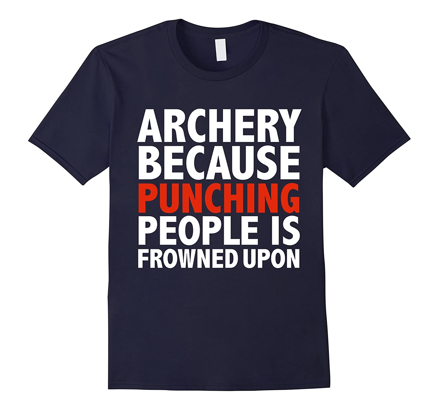 Archery because Punching People is Frowned Upon T-shirt Gift-Art