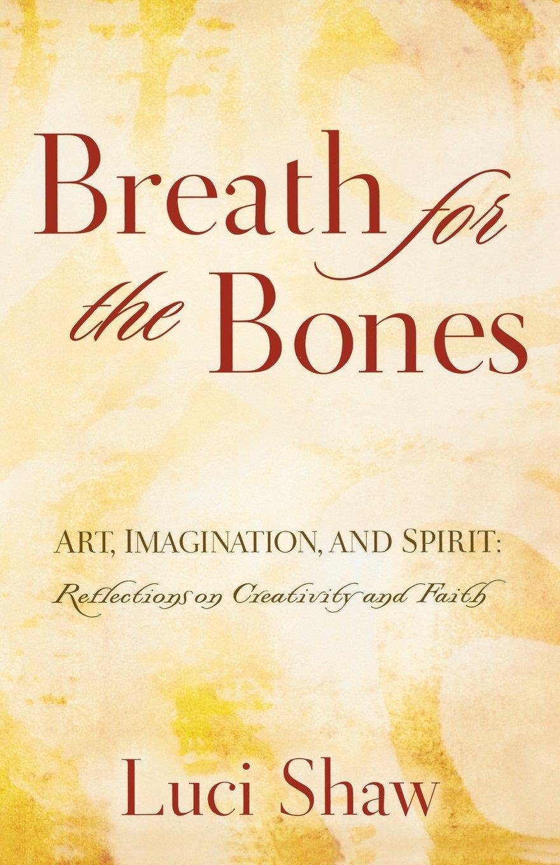 Breath for the Bones: Art, Imagination and Spirit: A Reflection on  Creativity and Faith: Thomas Nelson: 9780849929649: Amazon.com: Books