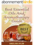 Best Essential Oils and Aromatherapy Guide: Inexpensive, Fragrant, and Natural Solution to Create the Perfect Home and a Beautiful You! (English Edition)
