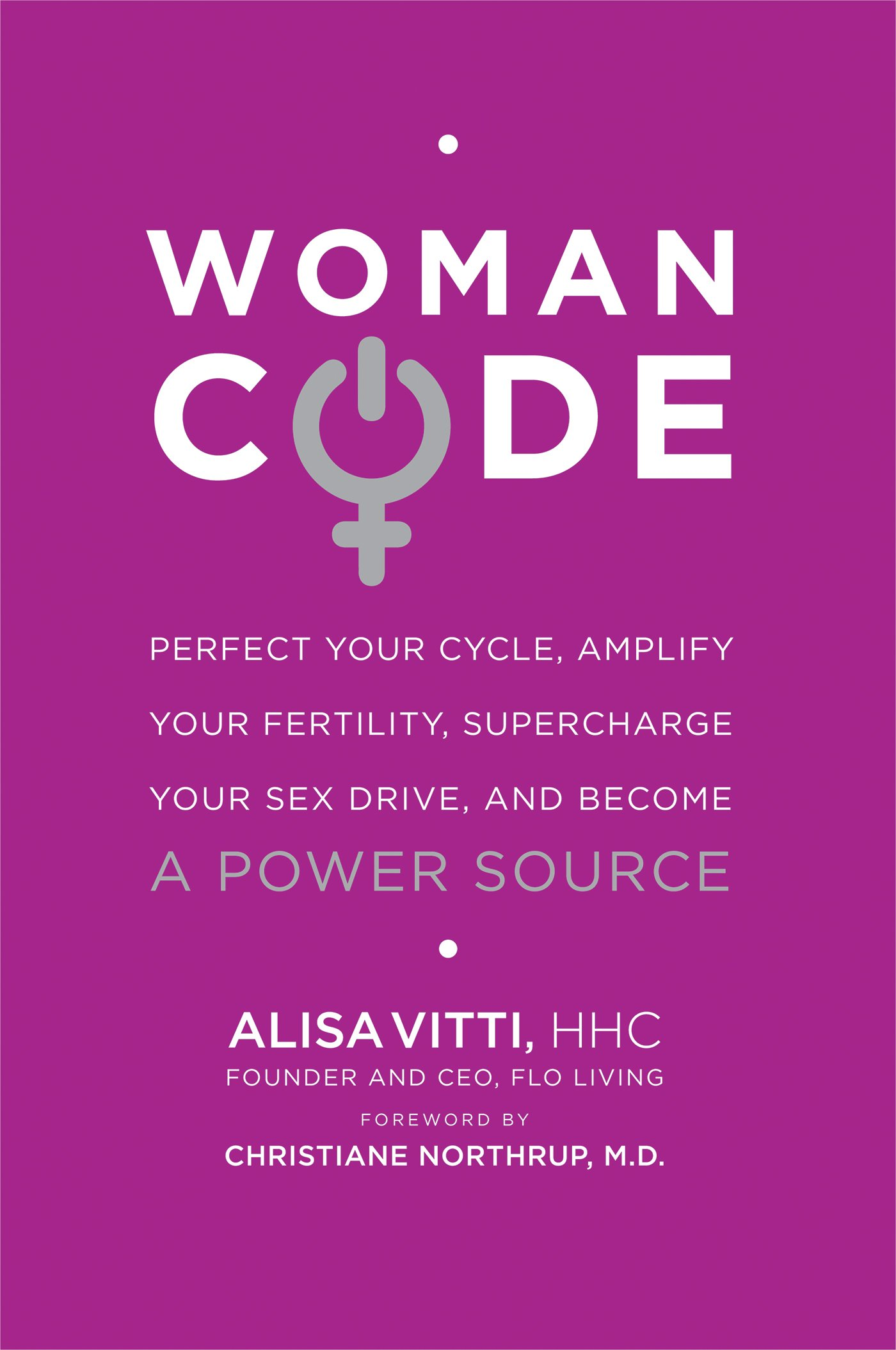 WomanCode  Perfect Your Cycle Amplify Your Fertility Supercharge Your Sex Drive And Become A Power Source  English Edition