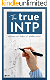 The True INTP (The True Guides to the Personality Types)