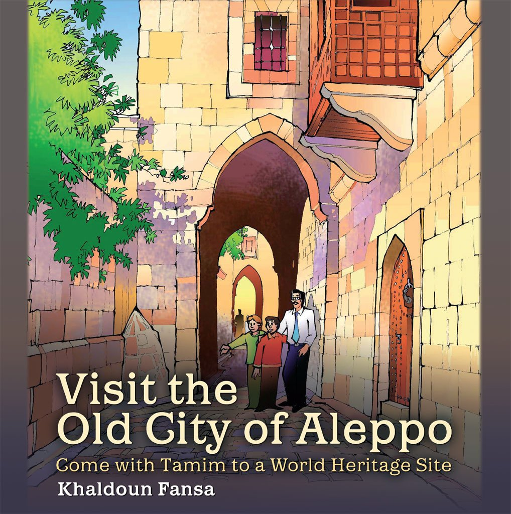 Visit The Old City Of Aleppo  Come With Tamim To A World Heritage Site  English Edition