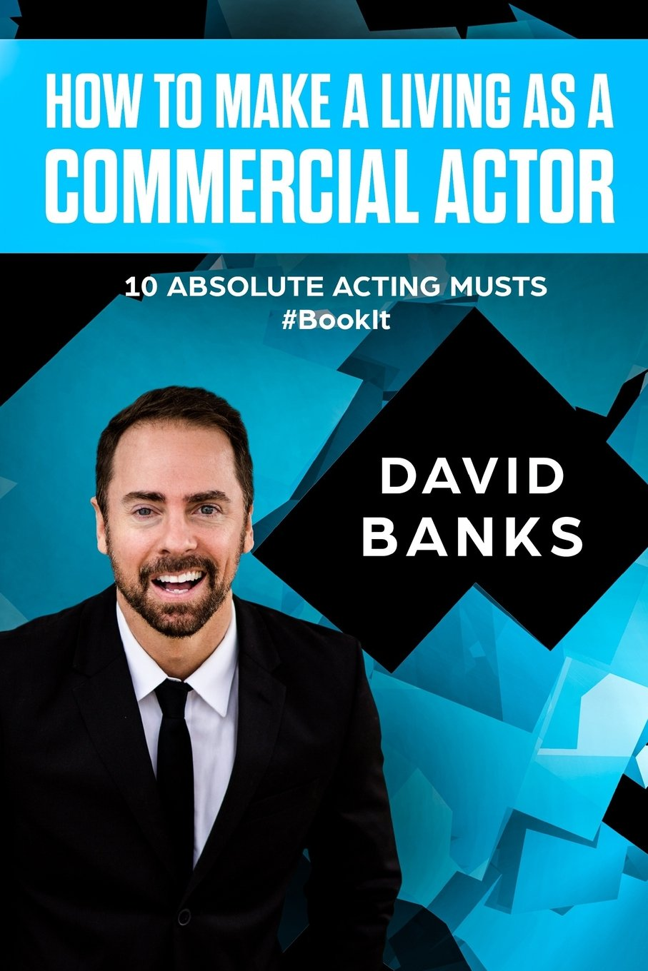 How To Make a Living As a Commercial Actor: Tips to Give You the Ultimate Advantage in the Auditioning Game
