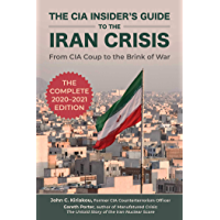The CIA Insider's Guide to the Iran Crisis: From CIA Coup to the Brink of War (English Edition)