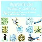 BISUTERIA CON NUDOS Y CUENTAS: 76 NUDOS CHINOS, CELTAS Y ORNAMENTALES EXPLICADOS PASO A PASO (Bisuteria (tutor))