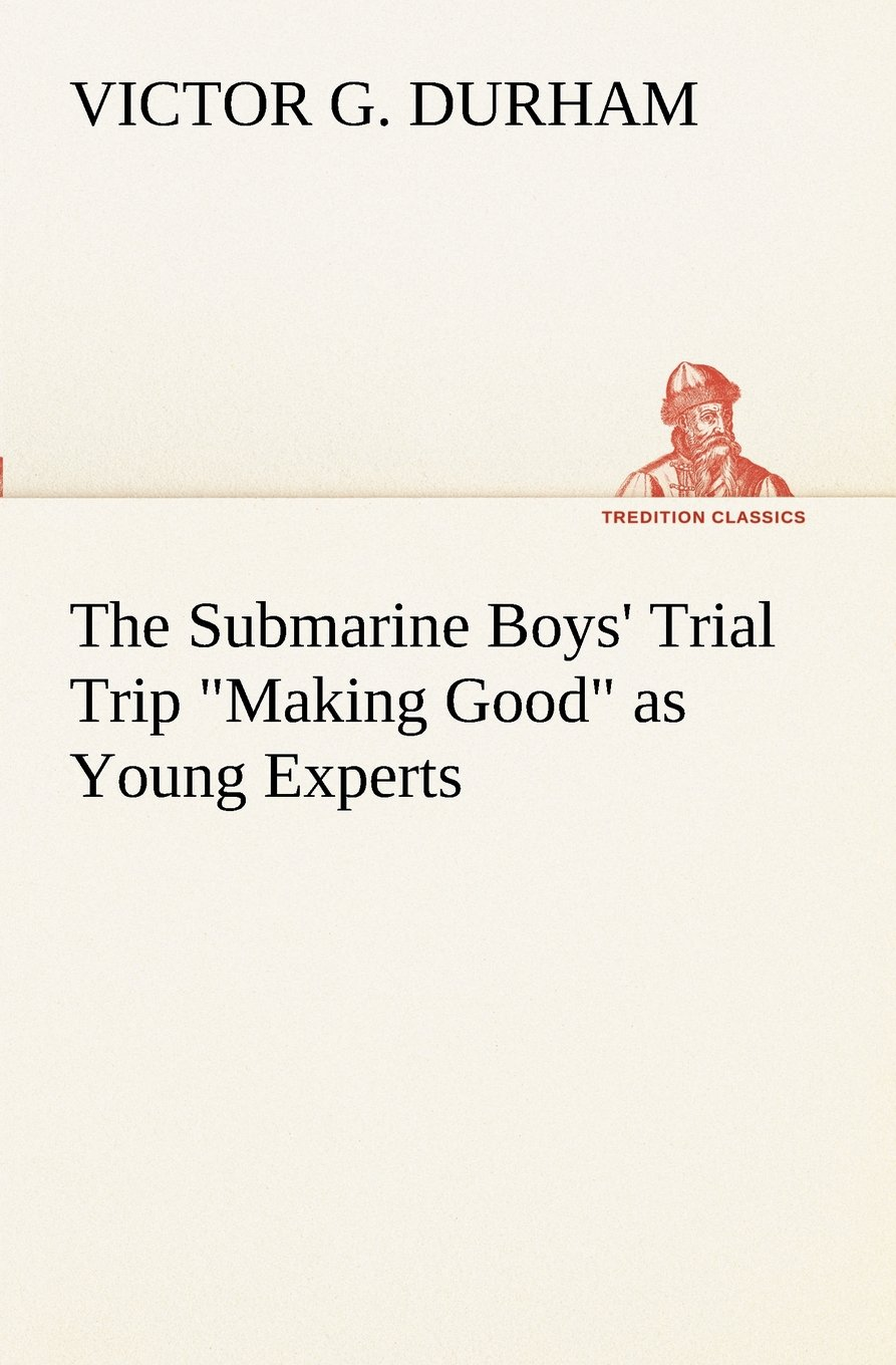 """Download The Submarine Boys' Trial Trip """"Making Good"""" as Young Experts (TREDITION CLASSICS) pdf epub"""