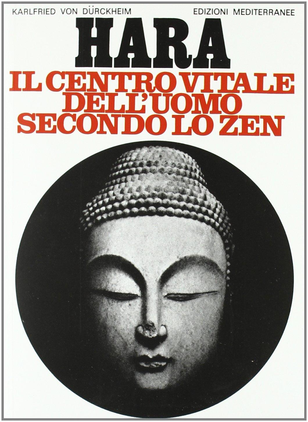 Hara. Centro vitale dell'uomo secondo lo zen Copertina flessibile – 30 set 1983 Karlfried Dürckheim J. Evola Edizioni Mediterranee 8827201769