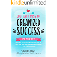 Cluttered Mess to Organized Success Workbook: Declutter & Organize Your Home and Life with over 100 Checklists and…