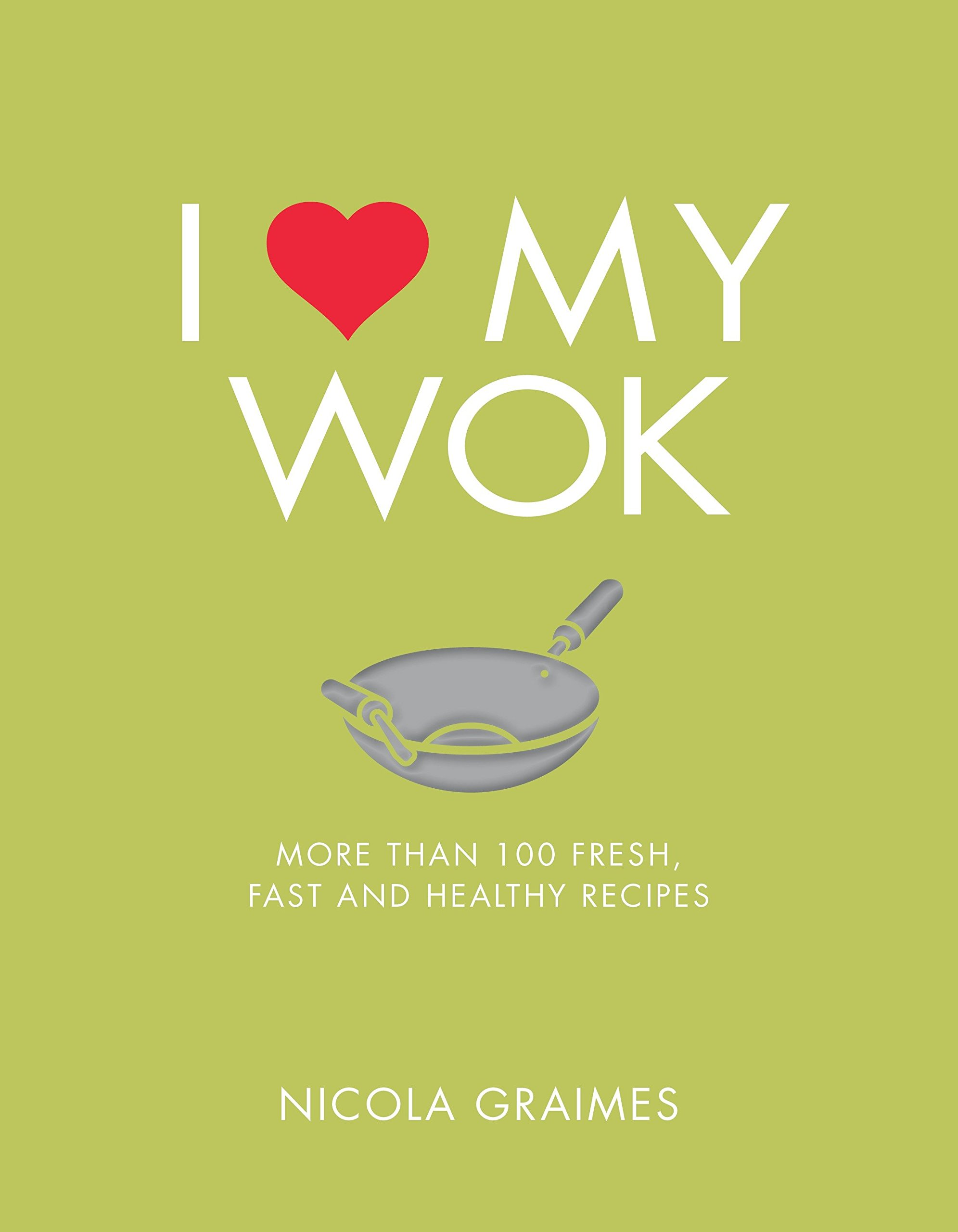 Read Online I Love My Wok: More Than 100 Fresh, Fast and Healthy Recipes PDF
