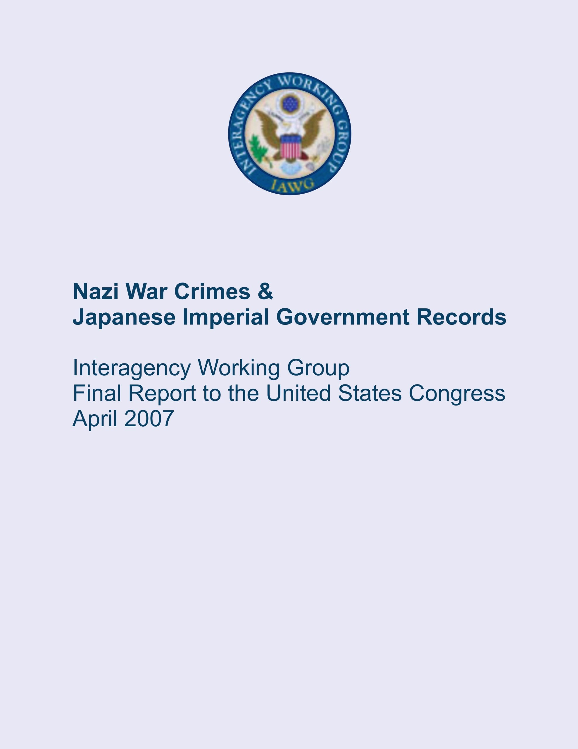 Download Nazi War Crimes & Japanese Imperial Government Records Interagency Working Group Final Report to the United States Congress April 2007 pdf